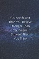 You Are Braver Than you Belive Stronger than You seem smarter than you think: Lined Notebook / Journal Gift, 120 Pages, 6x9, Soft Cover, Matte Finish