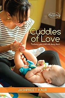 Cuddles of Love: Nurturing your child with loving touch by [Kaur, Jashpreet]