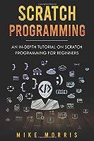 Scratch Programming: An In-depth Tutorial on Scratch Programming for Beginners