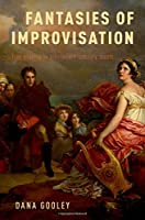 Fantasies of Improvisation: Free Playing in Nineteenth-Century Music
