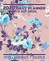 2020 Daily Planner with Dot Grids: Plan Organize Journal Day Calendar Notebook with Grids for Creative Journaling