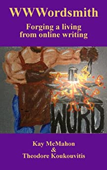 WWWordsmith: Forging a living from online writing by [McMahon, Kay, Koukouvitis, Theodore]