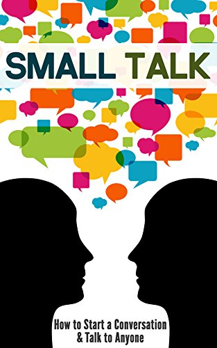 Small Talk: How to Start a Conversation & Talk to Anyone (English Edition)