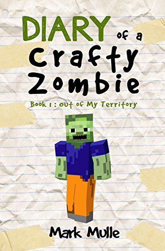 Download Diary of a Crafty Zombie (Book 1): Out of My Territory (An Unofficial Minecraft Book for Kids Age 9-12) (English Edition) B00VISS7I0