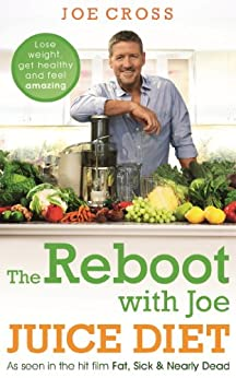 The Reboot with Joe Juice Diet – Lose weight, get healthy and feel amazing: As seen in the hit film 'Fat, Sick & Nearly Dead' by [Cross, Joe]