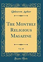 The Monthly Religious Magazine, Vol. 40 (Classic Reprint)