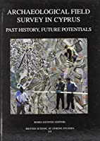 Archaeological Field Survey In Cyprus: Past History, Future Potential: Proceedings Of A Conference Held By The Archaeological Research Unit Of The University Of Cyprus, 1-2 December 2000 (BSA Studies)