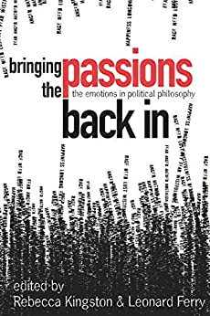Bringing the Passions Back In: The Emotions in Political Philosophy by [Kingston]