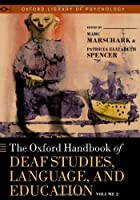The Oxford Handbook of Deaf Studies, Language, and Education (Oxford Library of Psychology)