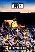 Alpen Reisetagebuch: Winterurlaub in Alpen. Ideal fuer Skiurlaub, Winterurlaub oder Schneeurlaub.  Mit vorgefertigten Seiten und freien Seiten fuer  Reiseerinnerungen. Eignet sich als Geschenk, Notizbuch oder als Abschiedsgeschenk