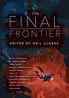 The Final Frontier: Stories of Exploring Space, Colonizing the Universe, and First Contact by [Clarke, Neil]