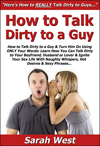 How To Talk Dirty To A Guy Turn Him On Using Only Your Words Learn
