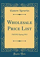 Wholesale Price List: Fall 1912-Spring 1913 (Classic Reprint)