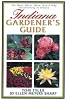 Indiana Gardener's Guide: The What, Where, When, How & Why of Gardening in Indiana