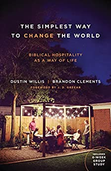 The Simplest Way to Change the World: Biblical Hospitality as a Way of Life by [Willis, Dustin, Clements, Brandon]