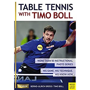 Table Tennis With Timo Boll: More Than 50 Instructional Photo Series: His Game, His Technique, His Know-how