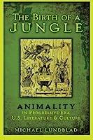 The Birth of a Jungle: Animality in Progressive-Era U.S. Literature and Culture by Michael Lundblad(2015-02-11)