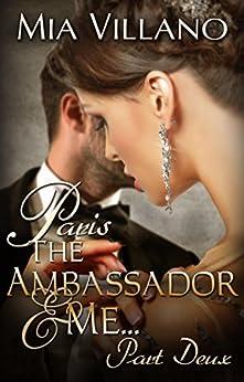 Paris, The Ambassador and Me: part deux (The Ambassador Trilogy Book 2) by [Villano, Mia]