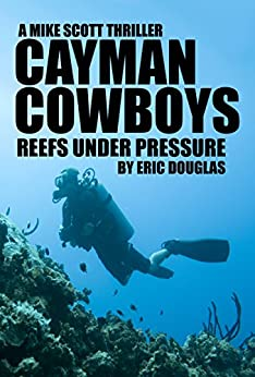 Cayman Cowboys: Reefs Under Pressure (A Mike Scott Thriller Book 1) by [Douglas, Eric]