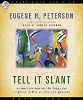 Tell It Slant: A Conversation on the Language of Jesus in His Stories and Prayers