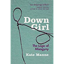 Down Girl: The Logic of Misogyny