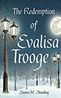 The Redemption of Evalisa Trooge: A Christmas Carol Story