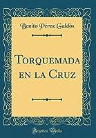 Torquemada En La Cruz (Classic Reprint)