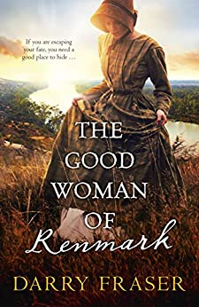 The Good Woman of Renmark by [Fraser, Darry]