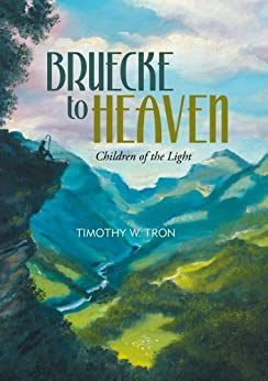 [Tron, Timothy W.]のBruecke to Heaven: Children of the Light (English Edition)
