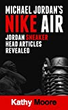 ナイキ スポーツ Michael Jordan's Nike Air Jordan Sneaker  Head Articles revealed: Air Jordan Articles for all Sneaker Collectors (English Edition)