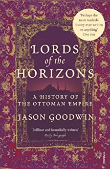 Lords Of The Horizons: A History of the Ottoman Empire by [Goodwin, Jason]