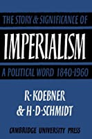 Imperialism: The Storyand Significance of a Political Word, 1840-1960 by Richard Koebner(2010-03-11)