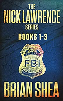The Nick Lawrence Series: Books 1-3 by [Shea, Brian]
