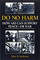 Do No Harm: How Aid Can Support Peace-Or War