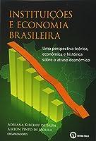 Instituições e Economia Brasileira. Uma Perspectiva Teórica, Econômica e Histórica Sobre o Atraso Econômico