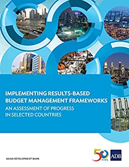 Implementing Results-Based Budget Management Frameworks: An Assessment of Progress in Selected Countries by [Asian Development Bank]