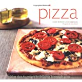 Pizza: More than 60 Recipes for Delicious Homemade Pizza