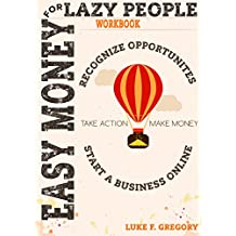 Easy Money For Lazy People: A Step-by-Step Guide For Beginners On How To Start Your Own Business Online Through Growth Mindset And Business Management