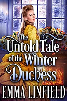 The Untold Tale of the Winter Duchess: A Historical Regency Romance Novel by [Linfield, Emma, Fairy, Cobalt]