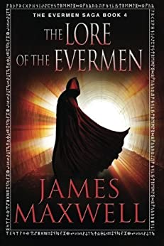 The Lore of the Evermen (The Evermen Saga Book 4) by [Maxwell, James]