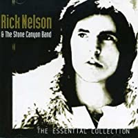 The Essential Collection - Rick Nelson & The Stone Canyon Band by Rick Nelson & The Stone Canyon Band (2004-12-14)