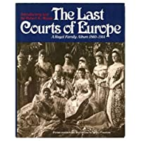 Last Courts of Europe: Royal Family Album, 1860-1914