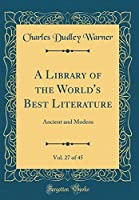 A Library of the World's Best Literature, Vol. 27 of 45: Ancient and Modern (Classic Reprint)