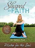Shaped By Faith: Pilates For The Soul [DVD]