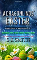 The Dragonlings' Easter: including The Great Easter Bunny Hunt (The Dragonlings of Valdier)