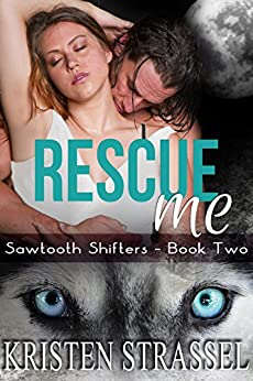 Rescue Me (Sawtooth Shifters Book 2) by [Strassel, Kristen]