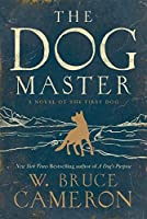 The Dog Master: A Novel of the First Dog by W. Bruce Cameron(2015-08-04)