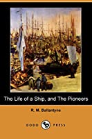 The Life of a Ship, and the Pioneers