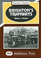 Brighton's Tramways: The Coporations Routes Plus Lines to Shoreham and the Rottingdean (Tramways Classics)