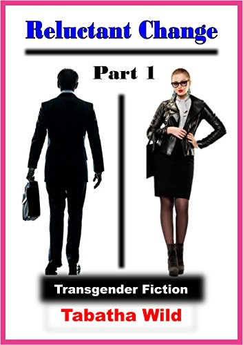 Reluctant Change - Part One - Gender Transformation (Kenny to Jenny Book 1) (English Edition)